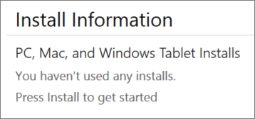 "The Install Information section lists the computers where you have installed Office from this account. If you have not installed Office from this account, you'll see ""You haven't used any installs."""