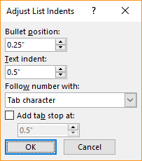 Screenshot of the Adjust List Indents dialog box where you can specify settings for bullet position and text indent. You can also select what you want to follow a number with and specify where to add a tab stop.