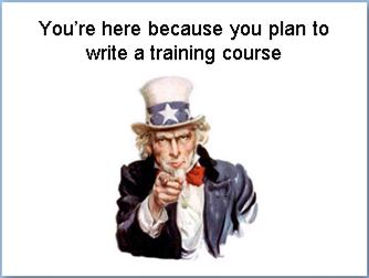 You're here because you plan to write a training course