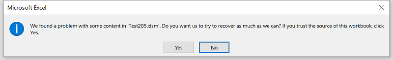 """Microsoft Excel error: We found a problem with some content in """"your.xlsm"""". Do you want to us to try and recover as much as we can? If you trust the source of this workbook, click Yes."""