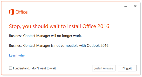 Stop, you should wait to install Office 2016 because Business Contact Manager will no longer work.
