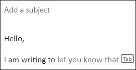 Typing in Outlook.com or Outlook on the Web allows for text suggestions to appear as you're typing.