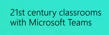 21st Century Classroom with Microsoft Teams