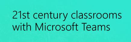 21st Century Classroom with Microsoft Teams