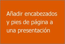 Agregar encabezados y pies de página en una presentación