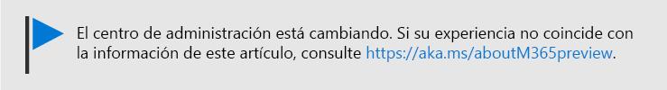 Imagen con texto: El Centro de administración está cambiando, vea https://aka.ms/aboutM365Preview.