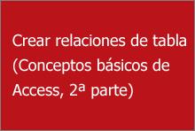 Crear relaciones entre tablas (Conceptos básicos de Access, parte 2)
