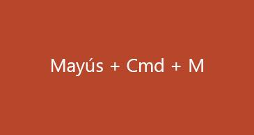Mayús + Cmd + M