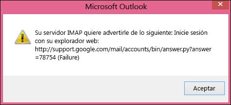 """Si recibe el mensaje de error """"Su servidor IMAP desea avisarle de lo siguiente"""", compruebe que ha activado la configuración menos segura de Gmail para que Outlook pueda acceder a sus mensajes."""
