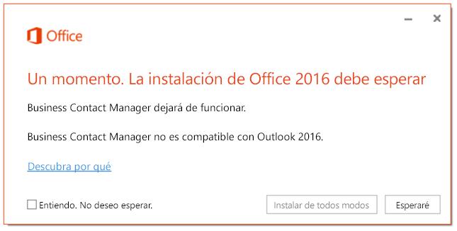 Un momento. La instalación de Office 2016 debe esperar porque Business Contact Manager dejará de funcionar.