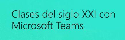 Clase del siglo XXI con Microsoft Teams