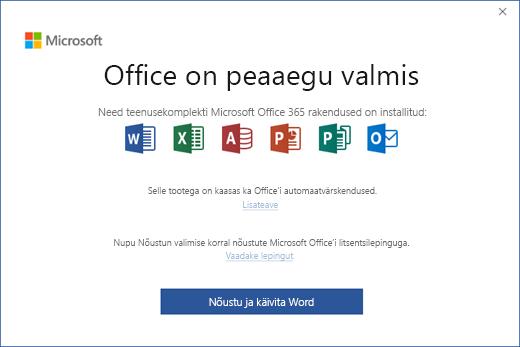 """Kuvatakse leht """"Office on peaaegu valmis"""", kus saate nõustuda litsentsilepinguga ja käivitada rakenduse."""