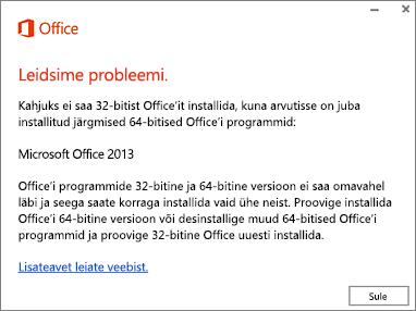Tõrketeade selle kohta, et 32-bitist Office'it ei saa installida 64-bitise Office'i peale