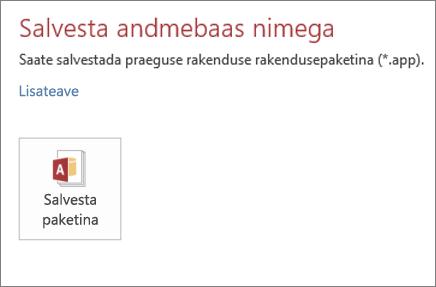 Kohapealse Accessi rakenduse kuva Nimega salvestamine suvand Salvesta paketina