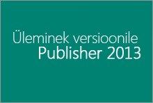 Üleminek versioonile Publisher 2013