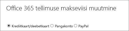 Office 365 tellimuse lehe menüü Makseviisi muutmine, milles on kuvatud kolm erinevat makseviisi.