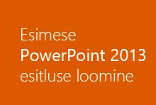 Esimese PowerPoint 2013 esitluse loomine