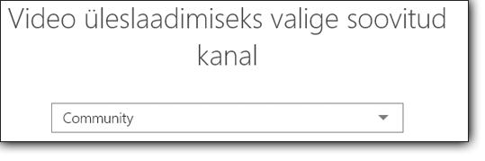 """Office 365 videoportaali paan """"Valige video üleslaadimiseks kanal"""""""