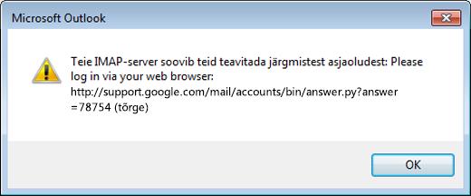 """Kui kuvatakse tõrketeade tekstiga """"IMAP-server soovib teid teavitada järgmistest asjaoludest"""", veenduge, et oleksite Gmaili vähem turvalised sätted sisse lülitanud, sest muidu ei pääse Outlook teie sõnumitele juurde."""