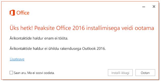 Üks hetk! Peaksite Office 2016 installimisega veidi ootama, kuna Ärikontaktide haldur enam ei tööta.