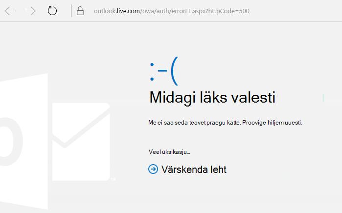 """Outlook.com-i tõrkekood 500: """"Midagi läks valesti"""""""