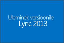 Üleminek versioonile Lync 2013