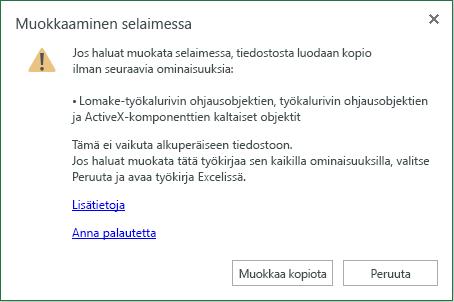 Jos haluat muokata selaimessa, tiedoston kopio luodaan ilman seuraavia ominaisuuksia. Jos haluat muokata työkirjaa kaikkien sen ominaisuuksien mukaan, valitse Peruuta ja avaa se Excelissä.
