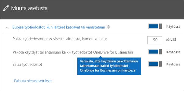 Varmista, että Pakota käyttäjät tallentamaan kaikki työtiedostot OneDrive for Businessiin -asetus on käytössä.
