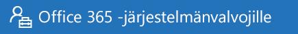 Ohjeita Office 365 -järjestelmänvalvojille