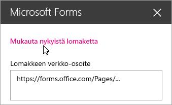 Muokkaa nykyistä lomaketta aiemmin luodun lomakkeen Microsoft Forms -WWW-osapaneelissa.