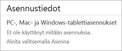 Asennustiedot-osassa on lueteltu tietokoneet, joihin olet asentanut Officen tältä tililtä. Jos et ole asentanut Officea tältä tililtä, näkyvissä on Et ole käyttänyt yhtään asennusta -teksti.