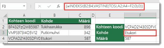 Jos käytät INDEKSI/VASTINE-funktioita, kun haettava arvo on yli 255 merkkiä, se on syötettävä matriisikaavana.  Kaava solussa F3 on =INDEKSI(B2:B4,VASTINE(TOSI,A2:A4=F2,0),0), ja se syötetään painamalla näppäinyhdistelmää Ctrl + Vaihto + Enter