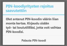Liian monen virheellisen PIN-koodin antamisyrityksen jälkeen PIN-koodi on vaihdettava.