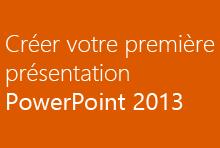 Créer votre première présentation PowerPoint2013