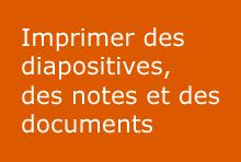 Imprimer des diapositives, des notes et des documents