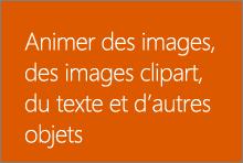 Animer des images, des images clipart, du texte et d'autres objets