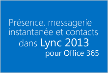Présence, messagerie instantanée et contacts dans Lync for Office 365