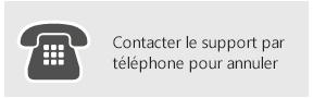 Contactez le support par téléphone pour annuler