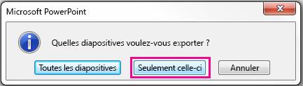 Lorsque vous êtes invité à la diapositive que vous voulez exporter, cliquez sur ce seul.