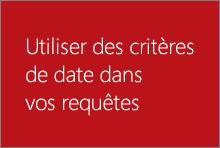 Utiliser des critères de date dans vos requêtes