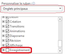 Personnaliser les onglets principaux, puis sélectionnez l'onglet enregistrement, puis cliquez sur OK.