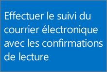 Effectuer le suivi de courriers électroniques avec les confirmations de lecture
