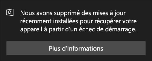 Message de mise à jour: Nous avons supprimé des mises à jour installées récemment pour récupérer votre appareil d'une défaillance au démarrage.