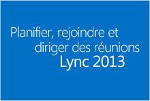 Miniature du cours Planifier, rejoindre et diriger des réunions dans Lync2013