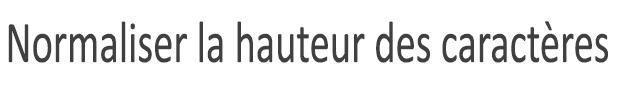 Texte mis en forme avec l'option Uniformiser la hauteur de caractère