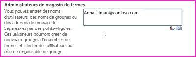 Capture d'écran de la zone de texte Administrateurs de magasin de termes du Centre d'administration SharePoint. Dans cette zone, vous pouvez taper le nom de la personne que vous voulez ajouter en tant qu'administrateur.