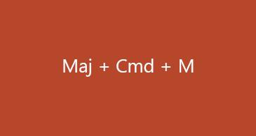 Maj + Cmd + M
