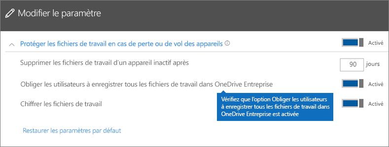 Vérifiez que l'option Obliger les utilisateurs à enregistrer tous les fichiers professionnels dans OneDriveEntreprise est activée.