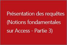 Présentation des requêtes (Notions fondamentales sur Access - Partie3)