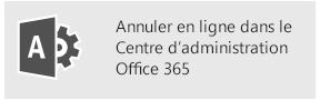 Annuler en ligne dans le Centre d'administration Office365